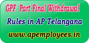 AG GPF Part Final Withdrawal Rules in AP Telangana TS AG GPF Part final withdrawal Rules in Telangana GPF Application Form Proceedings Software New withdrawal Rules AP Telangana Application Form Appendix O withdrawal rule for Purchase of flat daughter/son marriage house repair Minimum service for GPF loan eligibility